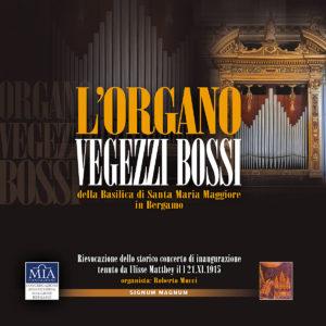 L'Organo Vegezzi Bossi della Basilica di Santa maria Maggiore in Bergamo